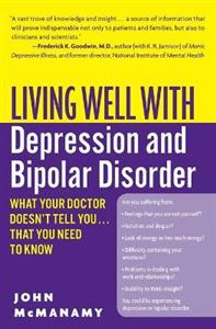 Living Well with Depression and Bipolar Disorder: What Your Doctor Doesn't Tell You That You Need to Know