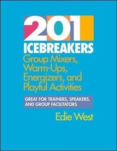201 Icebreakers: Group Mixers, Warm-ups, Energizers and Playful Activities