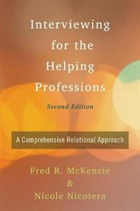 Interviewing for the Helping Professions: A Comprehensive Relational Approach
