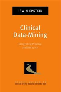 Clinical Data-mining: Integrating Practice and Research