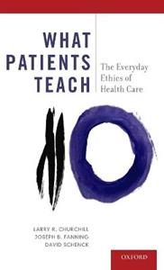 What Patients Teach: The Everyday Ethics of Health Care