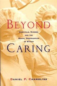 Beyond Caring: Hospitals, Nurses and the Social Organization of Ethics