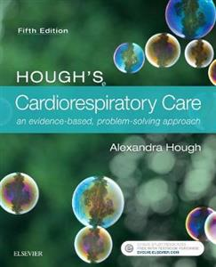 Hough's Cardiorespiratory Care: an evidence-based, problem-solving approach 5th edition
