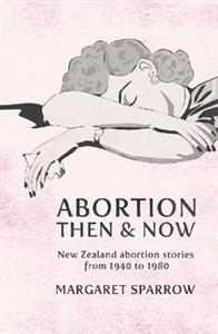 Abortion Then and Now: New Zealand Abortion Stories from 1940 to 1980