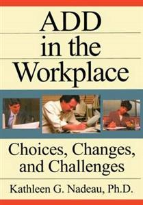 ADD in the Workplace: Choices, Changes and Challenges