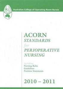 ACORN Standards for Perioperative Nursing: 2010-2011: Including Nursing Roles, Guidelines, Position Statements