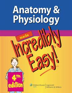 Anatomy & Physiology Made Incredibly Easy! 4th Edition