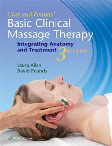 Clay & Pounds' Basic Clinical Massage Therapy: Integrating Anatomy and Treatment 3rd edition