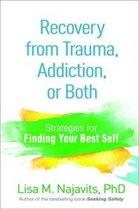 Recovery from Trauma, Addiction, or Both: Strategies for Finding Your Best Self