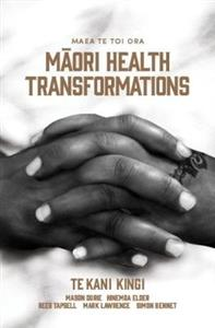 Maea te Toi Ora: Maori Health Transformations - publishing end of October