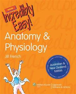 Anatomy and Physiology Made Incredibly Easy! ANZ Edition