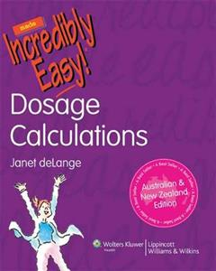Dosage Calculations Made Incredibly Easy!: ANZ Edition