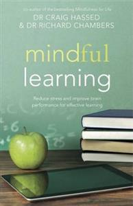 Mindful Learning: Reduce Stress and Improve Brain Performance for Effective Learning