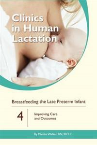 Clinics in Human Lactation: Breastfeeding the Late Preterm Infants: Volume 4