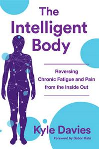 The Intelligent Body Reversing Chronic Fatigue and Pain From the Inside Out