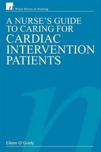 Nurse's Guide to Caring for Cardiac Intervention Patients, A