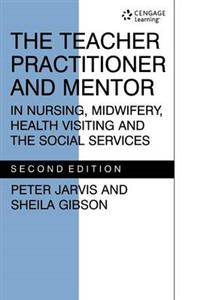 The Teacher Practitioner and Mentor in Nursing, Midwifery, Health Visiting and the Social services
