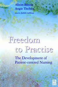 Freedom to Practise: The Development of Patient-centred Nursing