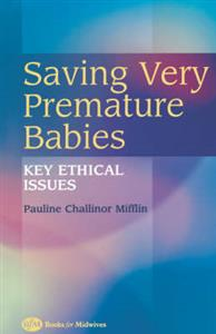 Saving Very Premature Babies: Key Ethical Issues