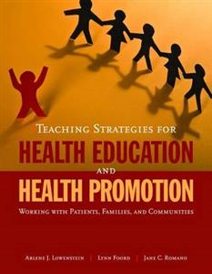 Teaching Strategies for Health Education and Health Promotion: Working with Patients, Families, and Communities