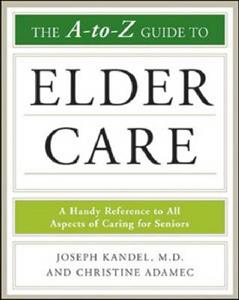 The A to Z Guide to Elder Care: A Handy Reference to All Aspects of Caring for Seniors