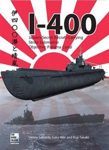 I-400: Japan's Secret Aircraft-Carrying Strike Submarine