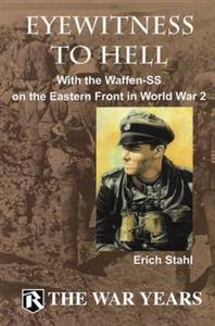 Eyewitness to Hell: With the Waffen-SS on the Eastern Front in World War 2
