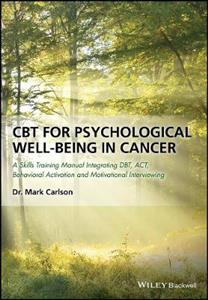 Cbt for Psychological Well-being in Cancer - a Skills Training Manual Integrating Dbt, Act, Behavioral Activation and Motivational Interviewin