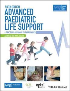 Advanced Paediatric Life Support, Australia and New Zealand: A Practical Approach to Emergencies: plus Wiley E-Text Revised 6th edition