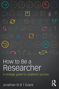 How to Be a Researcher: A strategic guide for academic success 2nd edition