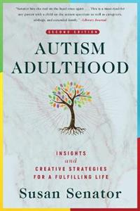 Autism Adulthood: Insights and Creative Strategies for a Fulfilling Life-Second Edition