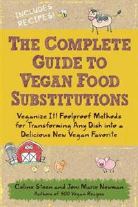 The Complete Guide to Vegan Food Substitutions Milk and Meat to Sugar and Soy-includes Recipes: 200 Foolproof Food Substitutions for Everything from