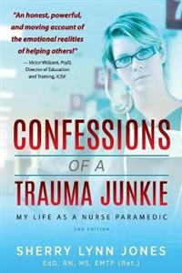 Confessions of a Trauma Junkie: My Life as a Nurse Paramedic, 2nd Edition