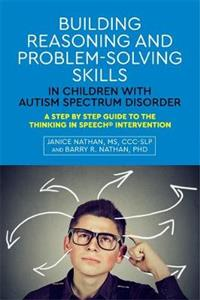 Building Reasoning and Problem-Solving Skills in Children with Autism Spectrum Disorder: A Step by Step Guide to the Thinking In Speech (R) Interventi