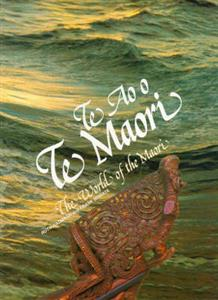 TE Ao O TE Maori: the World of the Maori