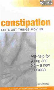 Constipation: Let's Get Things Moving: Self-Help for Young and Old - a New Approach