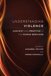 Understanding Violence: Context and Practice in the Human Services