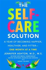 The Self-Care Solution: A Year of Becoming Happier, Healthier, and Fitter - One Month at a Time