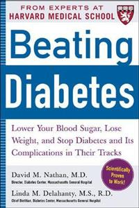 Beating Diabetes (a Harvard Medical School Book): Lower Your Blood Sugar, Lose Weight, and Stop Diabetes and Its Complications in Their Tracks