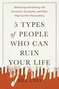 5 Types of People Who Can Ruin Your Life: Identifying and Dealing with Narcissists, Sociopaths, and Other High-Conflict Personalities - Click Image to Close