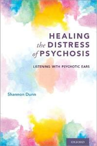 Healing the Distress of Psychosis: Listening with Psychotic Ears