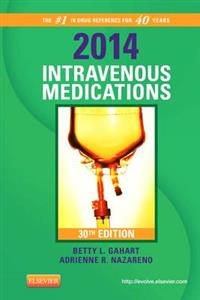 2014 Intravenous Medications: A Handbook for Nurses and Health Professionals