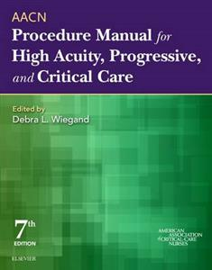 AACN Procedure Manual for High Acuity, Progressive, and Critical Care 7th edition