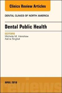 Dental Public Health, An Issue of Dental Clinics of North America