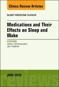 Medications and their Effects on Sleep and Wake, An Issue of Sleep Medicine Clinics