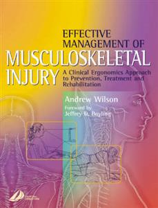 Effective Management of Musculoskeletal Injury: A Clinical Ergonomics Approach to Prevention, Treatment, and Rehab