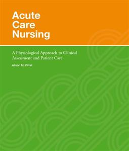 Acute Care Nursing: Physiological Approach to Clinical Assessment and Patient Care 2nd Edition
