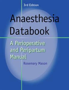 Anaesthesia Databook: A Perioperative and Peripartum Manual