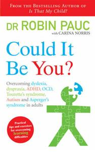 Could it be You?: Overcoming Dyslexia, Dyspraxia, ADHD, OCD, Tourette's Syndrome, Autism and Asperger's Syndrome in Adults