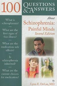 100 Questions and Answers About Schizophrenia: Painful Minds 2nd Edition
